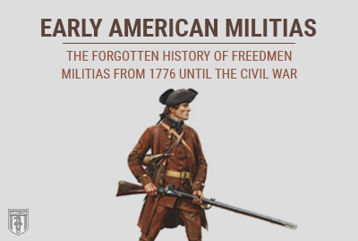 Early American Militias: The Forgotten History of Freedmen Militias from 1776 until the Civil War