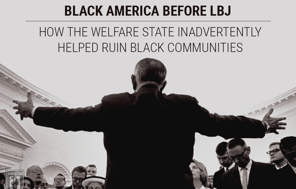 Black America Before LBJ: How the Welfare State Inadvertently Helped Ruin Black Communities