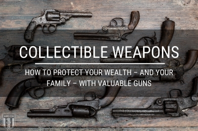 Ammo.com: Collectible Weapons: How to Protect Your Wealth – and Your Family – With Valuable Guns