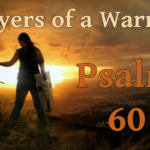 Prayers of a Warrior Psalm 60 – Prayer for Restored Favor of God, by CountrySlicker