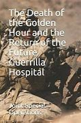 The Death of the Golden Hour and the Return of the Future Guerrilla Hospital, by Col Rocky Farr