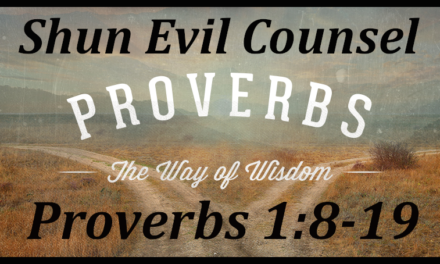 """""""Shun Evil Counsel"""": Proverbs 1:8-19, by CountrySlicker"""