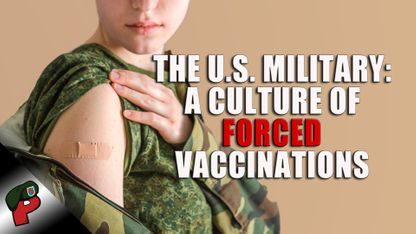 The U.S. Military: A Culture of Forced Vaccinations | Live From The Lair